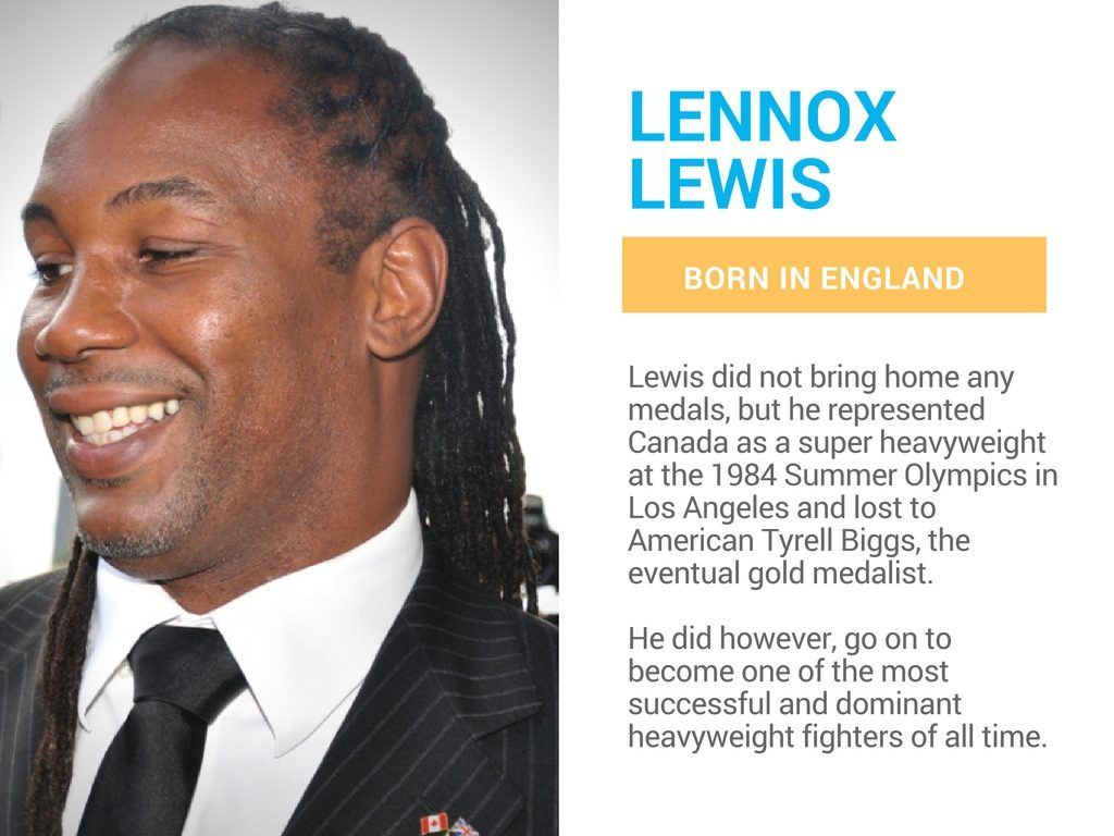 Lennox Lewis is a Canadian olympian born in England.