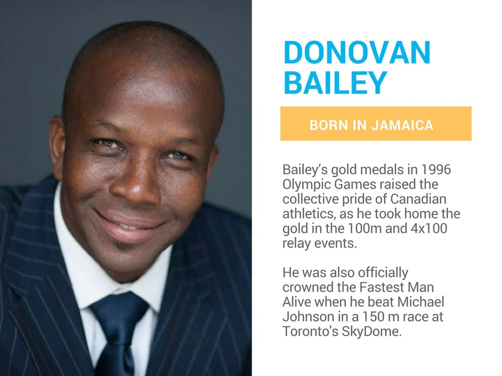 Donovan Bailey is a Canadian olympian born in Jamaica.